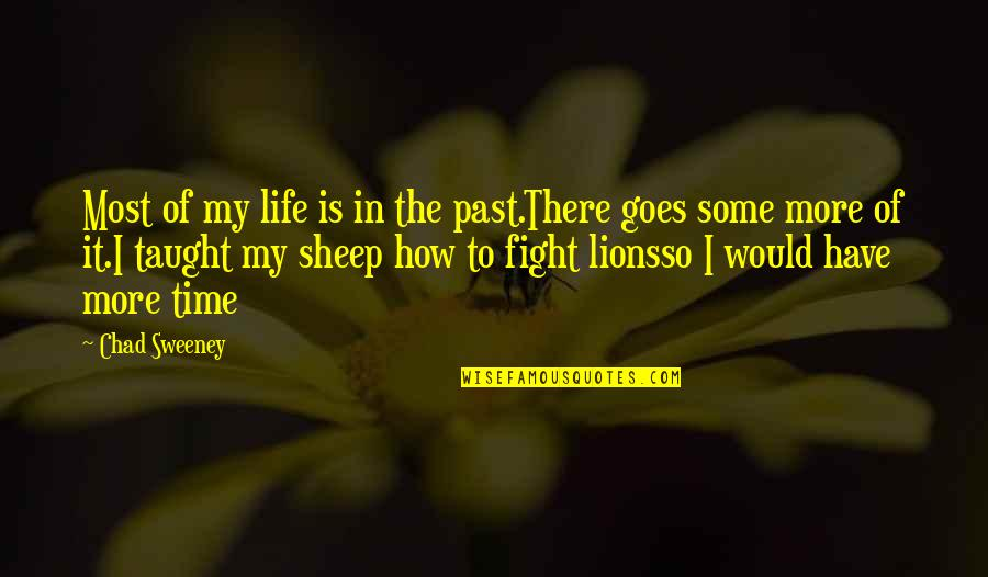 How Life Goes Quotes By Chad Sweeney: Most of my life is in the past.There
