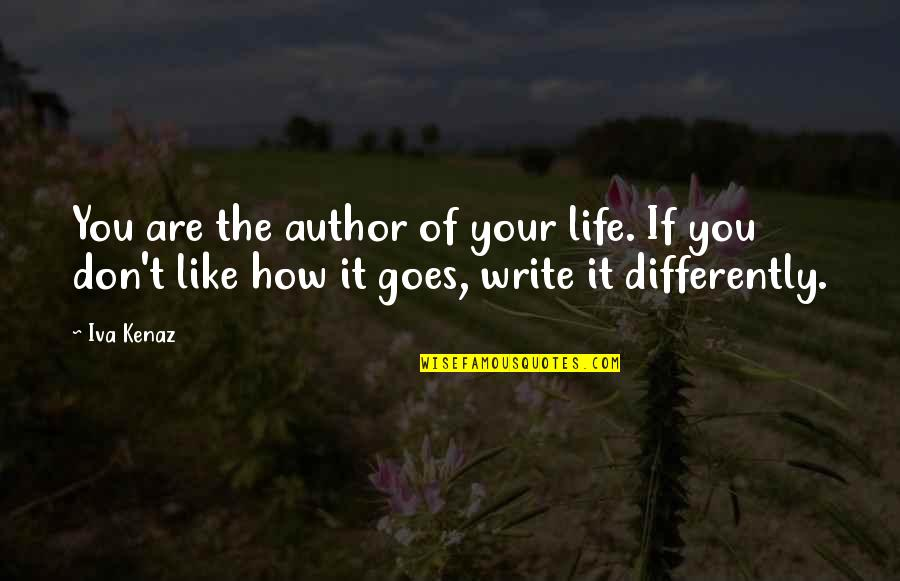 How Life Goes Quotes By Iva Kenaz: You are the author of your life. If