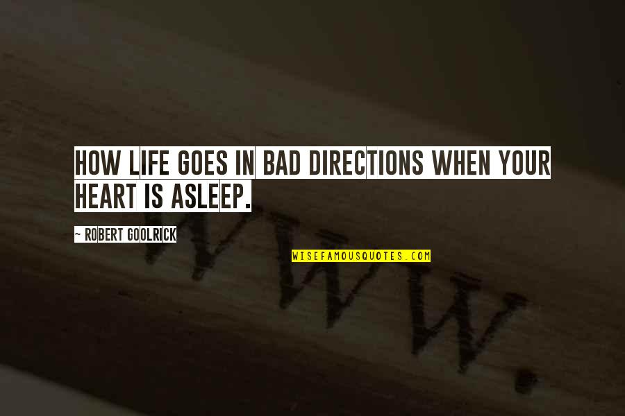 How Life Goes Quotes By Robert Goolrick: How life goes in bad directions when your