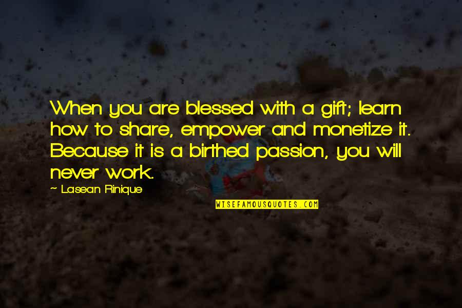 How Life Is A Gift Quotes By Lasean Rinique: When you are blessed with a gift; learn
