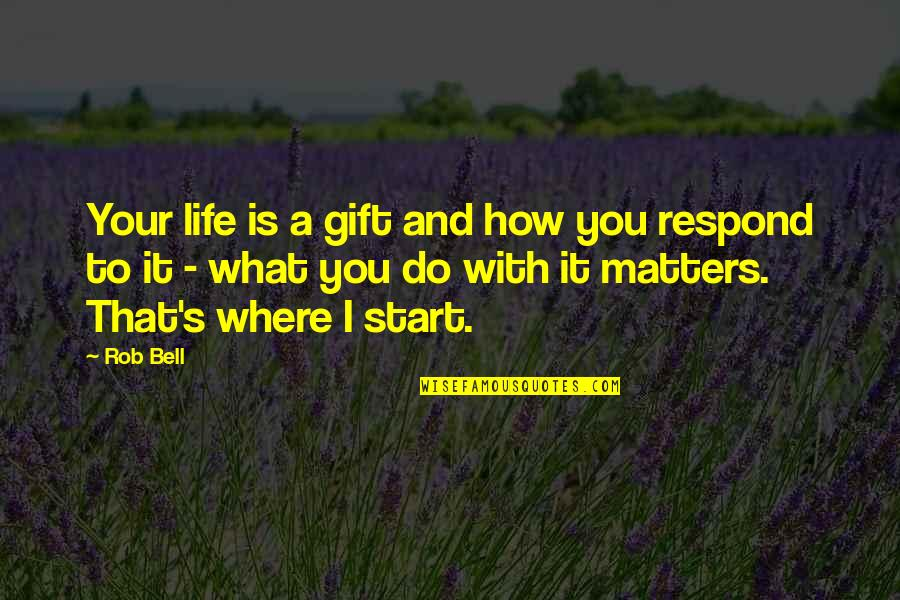 How Life Is A Gift Quotes By Rob Bell: Your life is a gift and how you