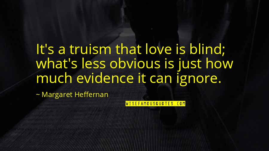 How Love Is Blind Quotes By Margaret Heffernan: It's a truism that love is blind; what's