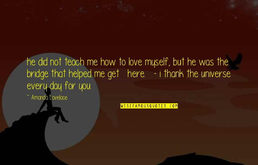 How Love Quotes By Amanda Lovelace: he did not teach me how to love