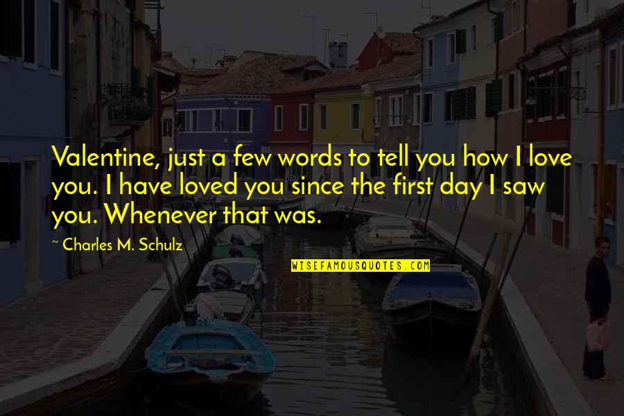 How Love Quotes By Charles M. Schulz: Valentine, just a few words to tell you