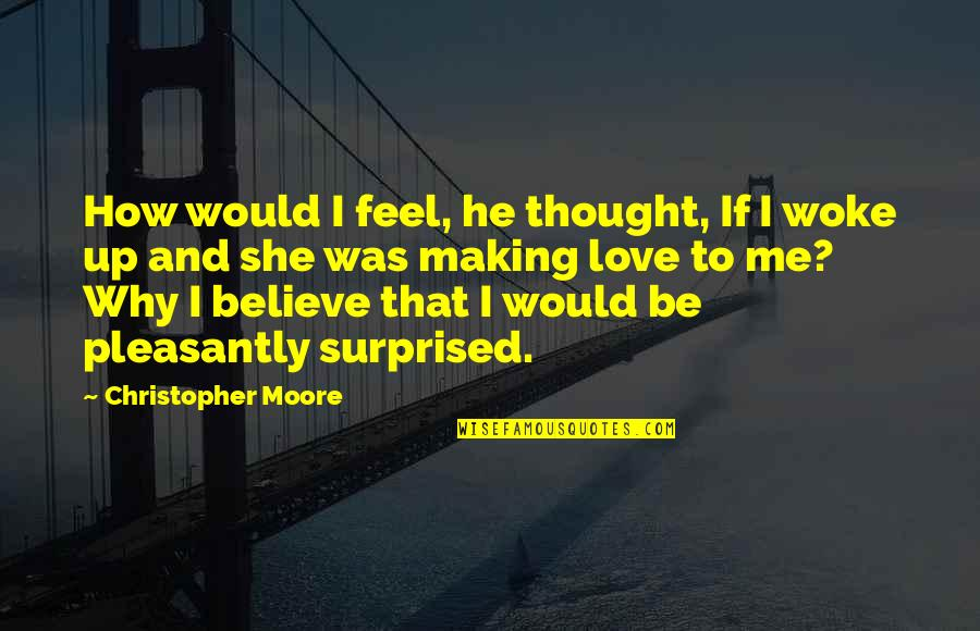 How Love Quotes By Christopher Moore: How would I feel, he thought, If I