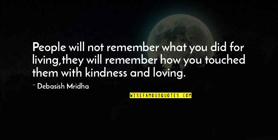 How Love Quotes By Debasish Mridha: People will not remember what you did for