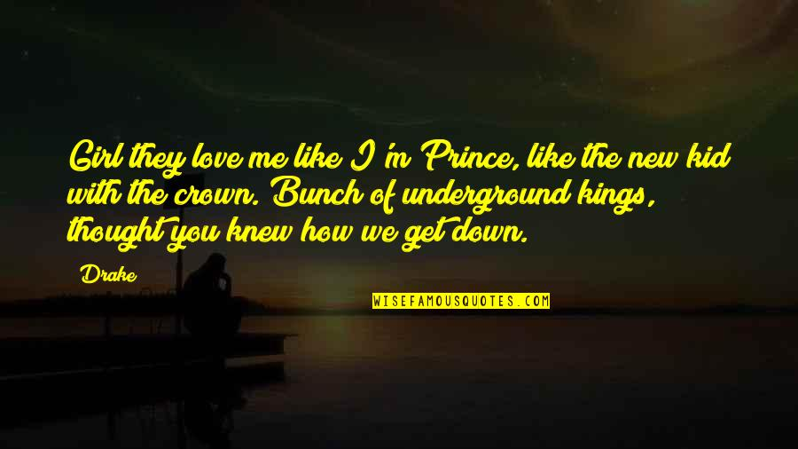 How Love Quotes By Drake: Girl they love me like I'm Prince, like