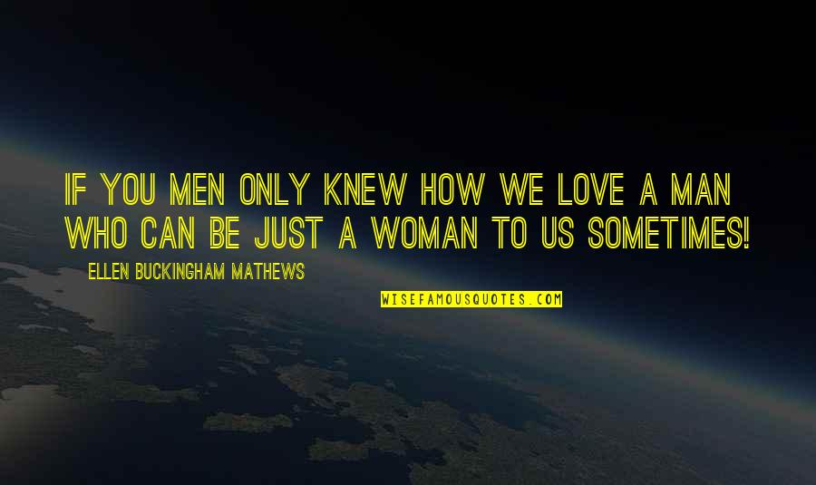 How Love Quotes By Ellen Buckingham Mathews: If you men only knew how we love