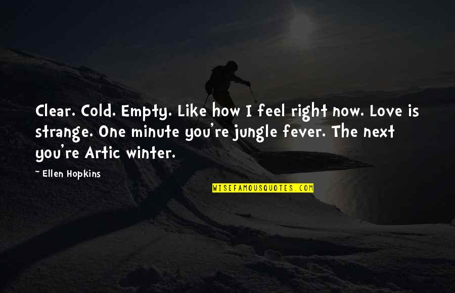 How Love Quotes By Ellen Hopkins: Clear. Cold. Empty. Like how I feel right