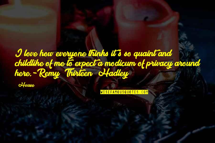 How Love Quotes By House: I love how everyone thinks it's so quaint