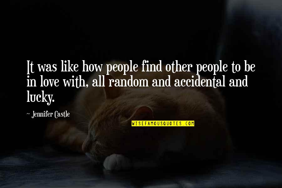 How Love Quotes By Jennifer Castle: It was like how people find other people