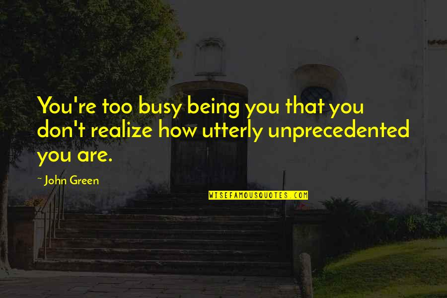 How Love Quotes By John Green: You're too busy being you that you don't