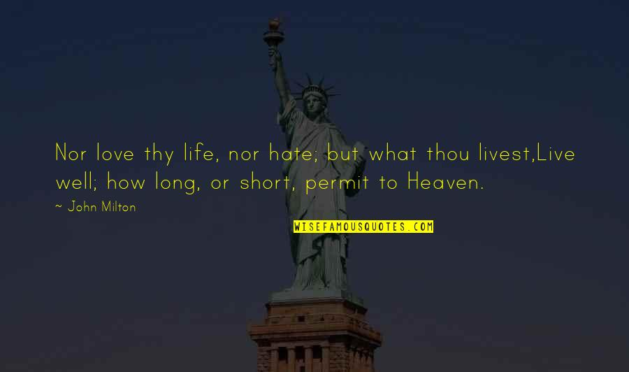 How Love Quotes By John Milton: Nor love thy life, nor hate; but what