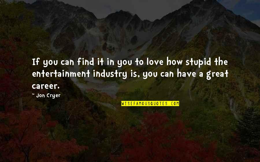 How Love Quotes By Jon Cryer: If you can find it in you to
