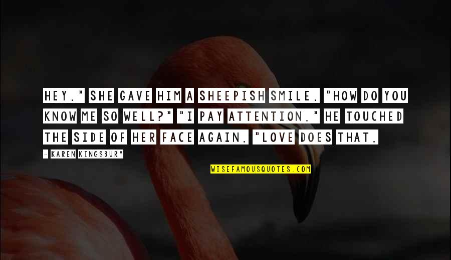 """How Love Quotes By Karen Kingsbury: Hey."""" She gave him a sheepish smile. """"How"""