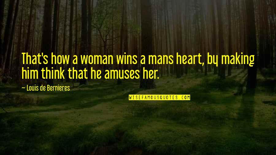 How Love Quotes By Louis De Bernieres: That's how a woman wins a mans heart,