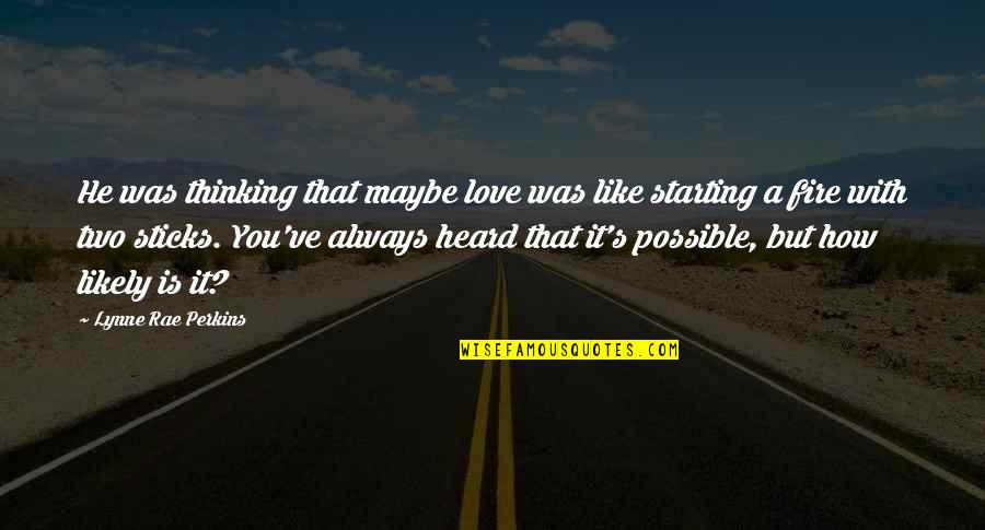 How Love Quotes By Lynne Rae Perkins: He was thinking that maybe love was like