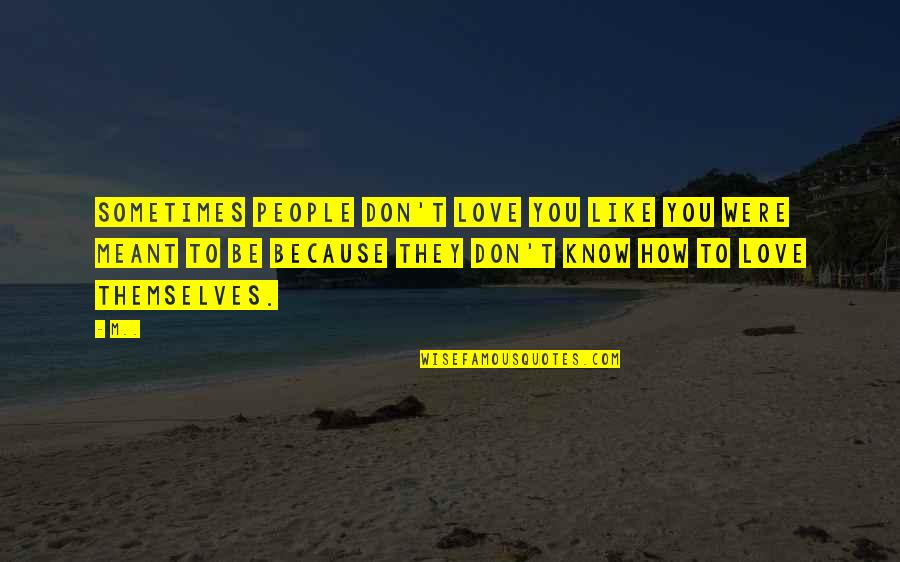 How Love Quotes By M..: Sometimes people don't love you like you were