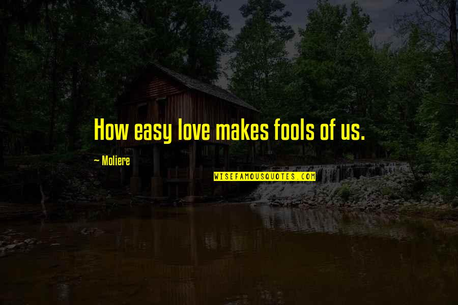 How Love Quotes By Moliere: How easy love makes fools of us.
