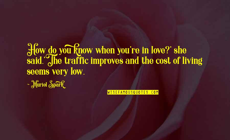 How Love Quotes By Muriel Spark: How do you know when you're in love?'