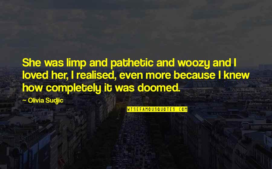 How Love Quotes By Olivia Sudjic: She was limp and pathetic and woozy and