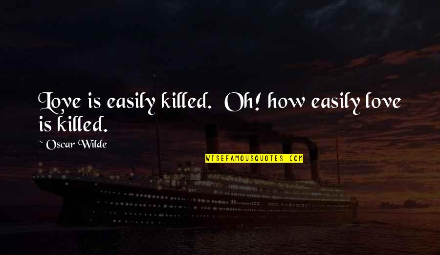 How Love Quotes By Oscar Wilde: Love is easily killed. Oh! how easily love