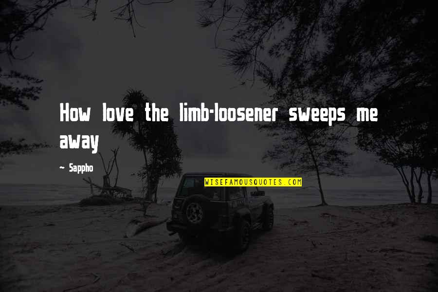 How Love Quotes By Sappho: How love the limb-loosener sweeps me away