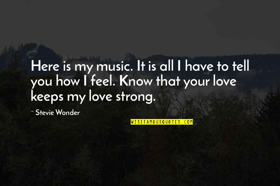 How Love Quotes By Stevie Wonder: Here is my music. It is all I