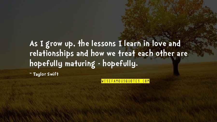 How Love Quotes By Taylor Swift: As I grow up, the lessons I learn
