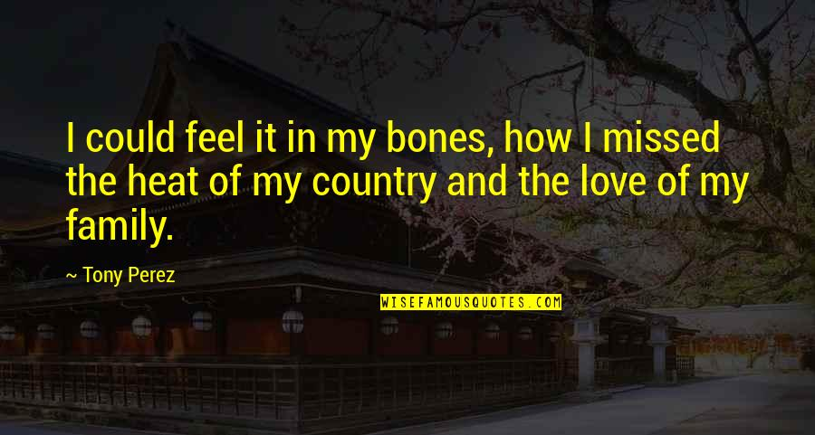 How Love Quotes By Tony Perez: I could feel it in my bones, how