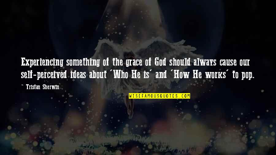 How Love Quotes By Tristan Sherwin: Experiencing something of the grace of God should