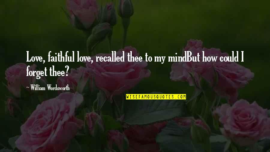 How Love Quotes By William Wordsworth: Love, faithful love, recalled thee to my mindBut