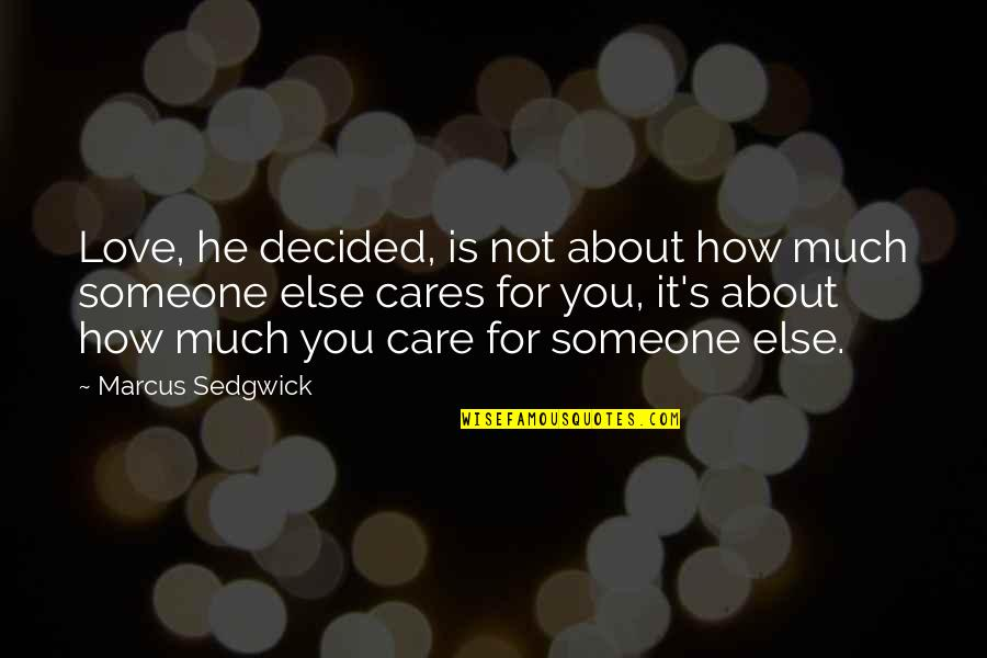How Much You Care For Someone Quotes By Marcus Sedgwick: Love, he decided, is not about how much