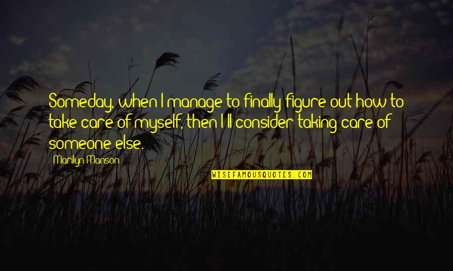How Much You Care For Someone Quotes By Marilyn Manson: Someday, when I manage to finally figure out