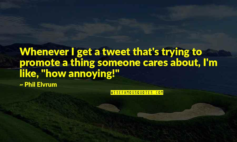 How Much You Care For Someone Quotes By Phil Elvrum: Whenever I get a tweet that's trying to