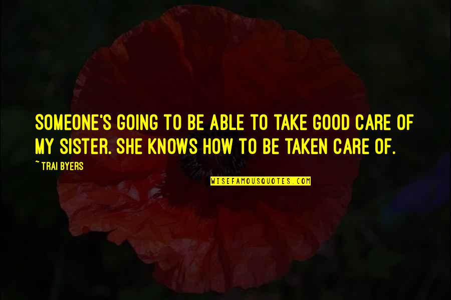 How Much You Care For Someone Quotes By Trai Byers: Someone's going to be able to take good