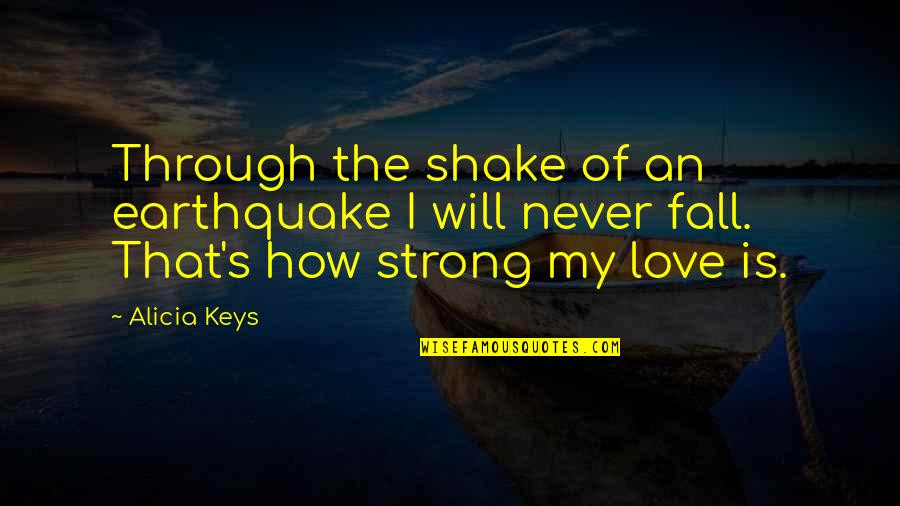 How Strong Is Love Quotes By Alicia Keys: Through the shake of an earthquake I will