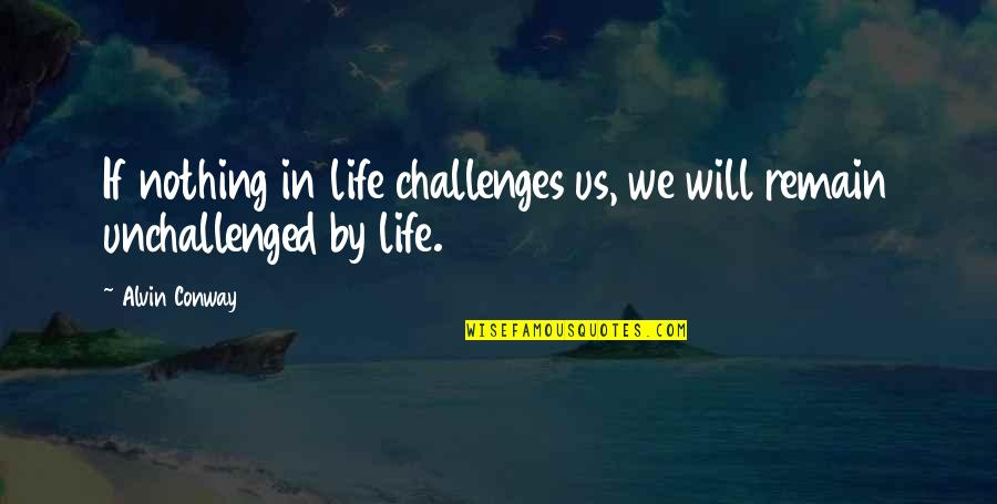How Strong Is Love Quotes By Alvin Conway: If nothing in life challenges us, we will