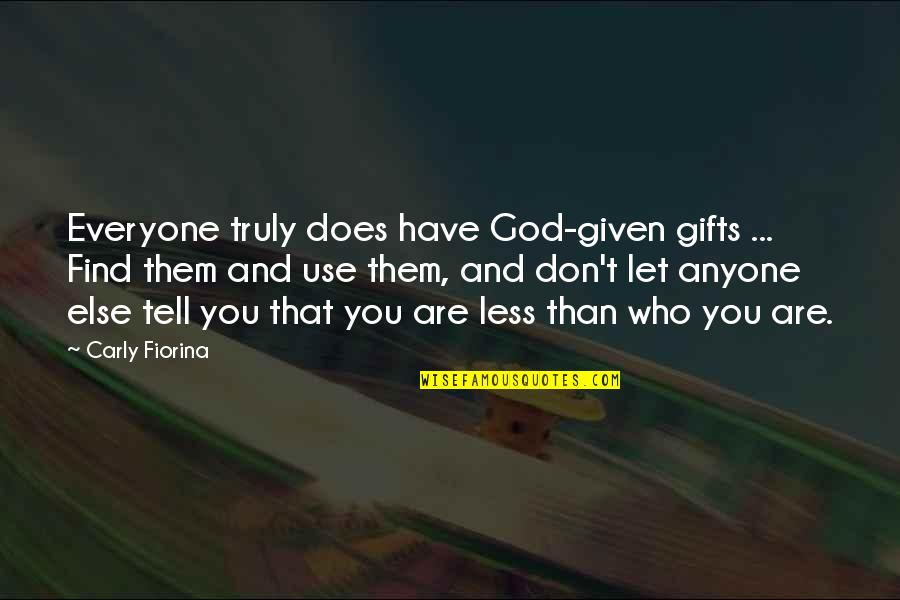 How Strong Is Love Quotes By Carly Fiorina: Everyone truly does have God-given gifts ... Find