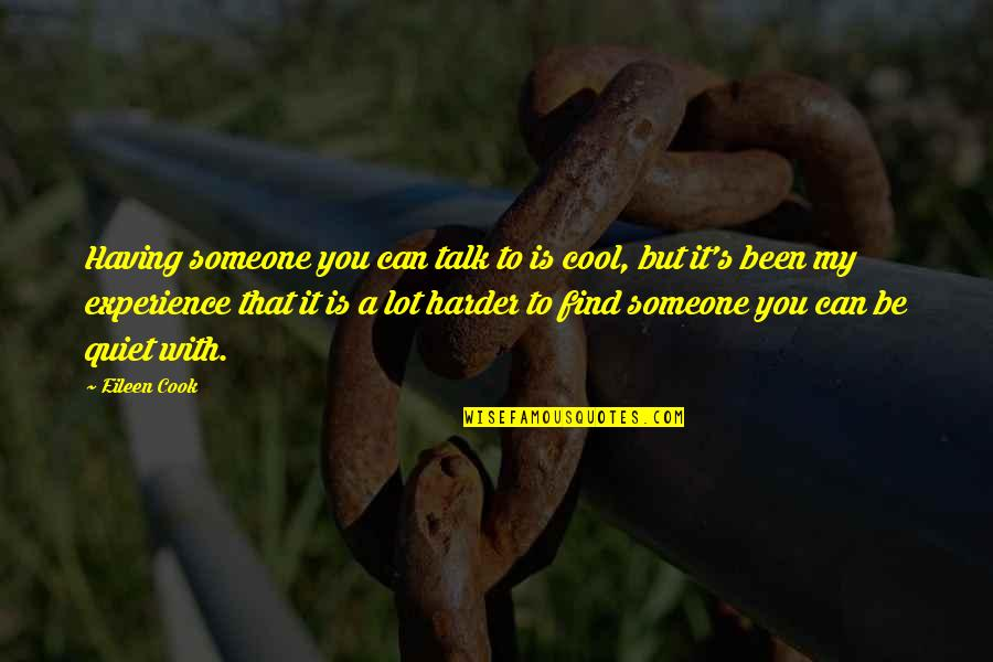 How Strong Is Love Quotes By Eileen Cook: Having someone you can talk to is cool,