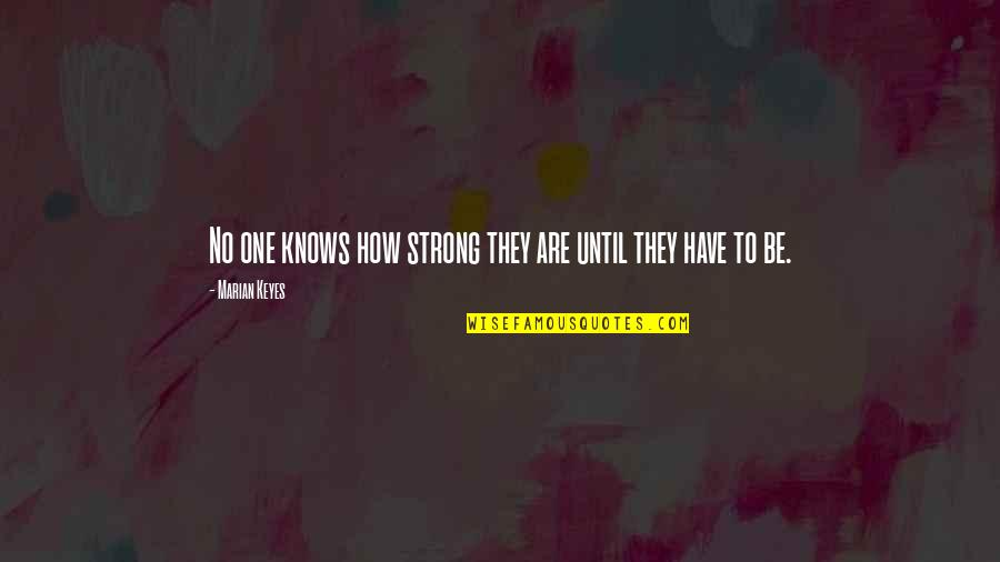 How Strong Is Love Quotes By Marian Keyes: No one knows how strong they are until