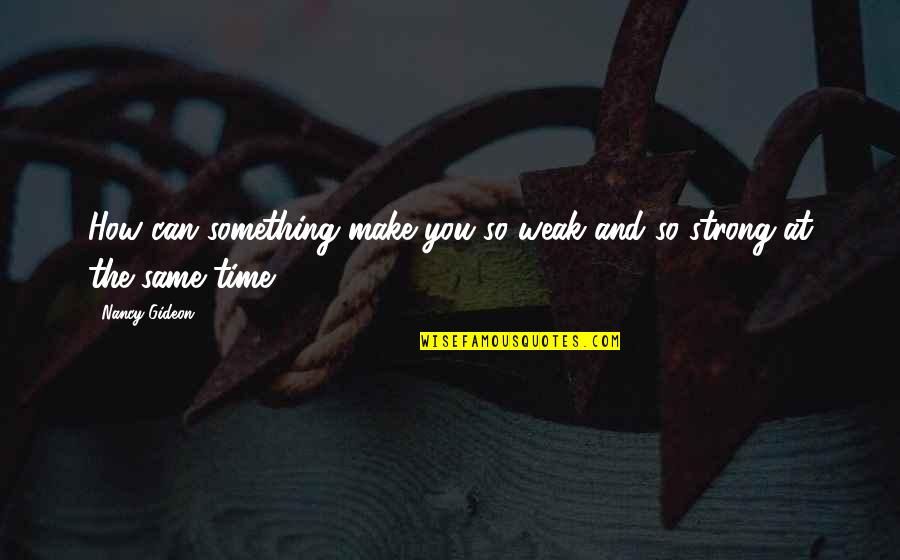 How Strong Is Love Quotes By Nancy Gideon: How can something make you so weak and
