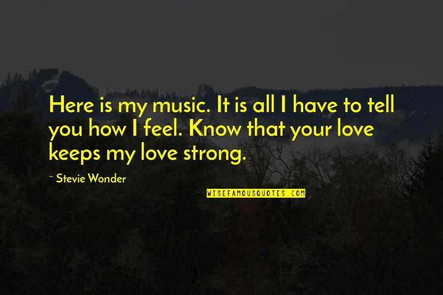 How Strong Is Love Quotes By Stevie Wonder: Here is my music. It is all I