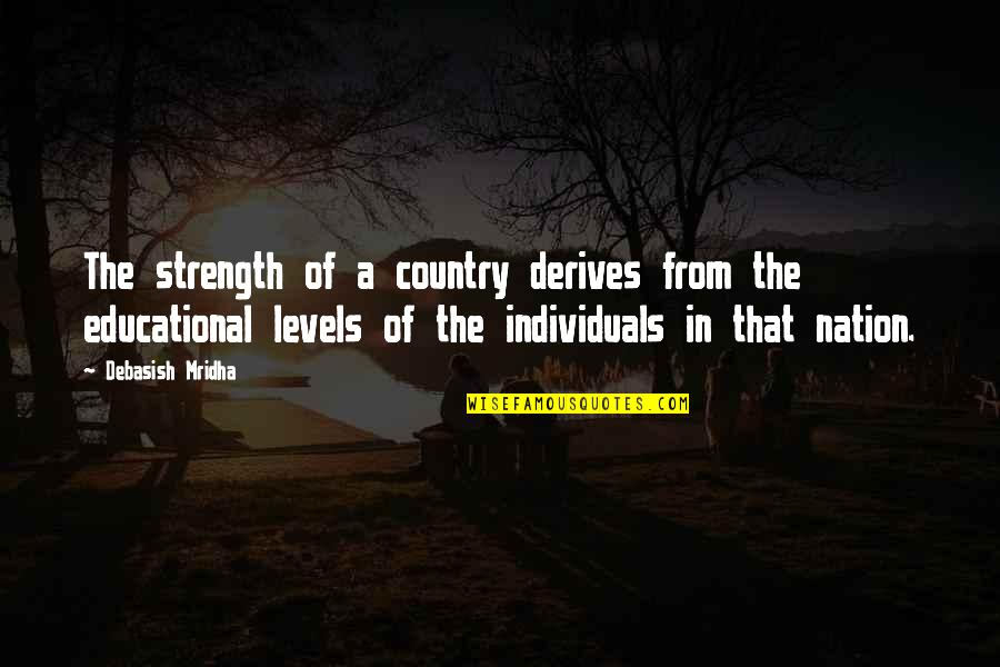 How Strong We Are Quotes By Debasish Mridha: The strength of a country derives from the