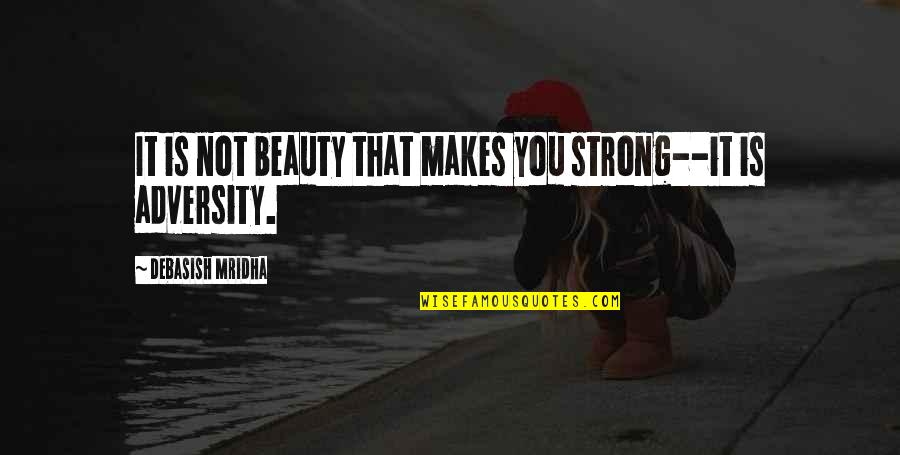How Strong We Are Quotes By Debasish Mridha: It is not beauty that makes you strong--it