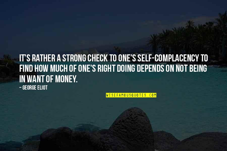 How Strong We Are Quotes By George Eliot: It's rather a strong check to one's self-complacency