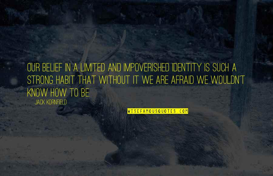 How Strong We Are Quotes By Jack Kornfield: Our belief in a limited and impoverished identity
