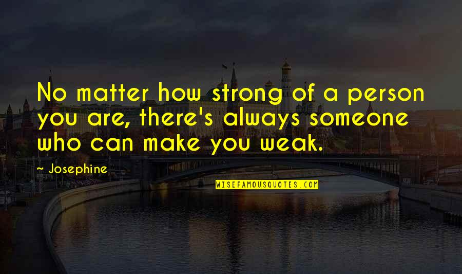 How Strong We Are Quotes By Josephine: No matter how strong of a person you