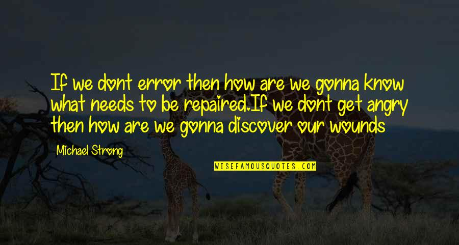 How Strong We Are Quotes By Michael Strong: If we dont error then how are we