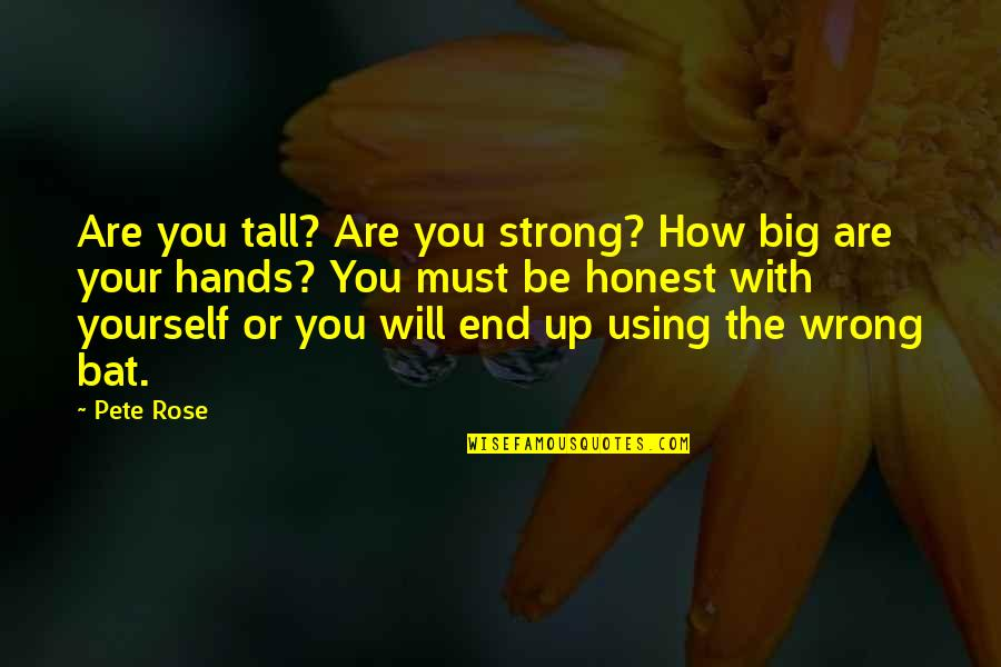 How Strong We Are Quotes By Pete Rose: Are you tall? Are you strong? How big